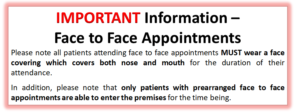 all patients attending face to face appointments MUST wear a face covering which covers both nose and mouth
